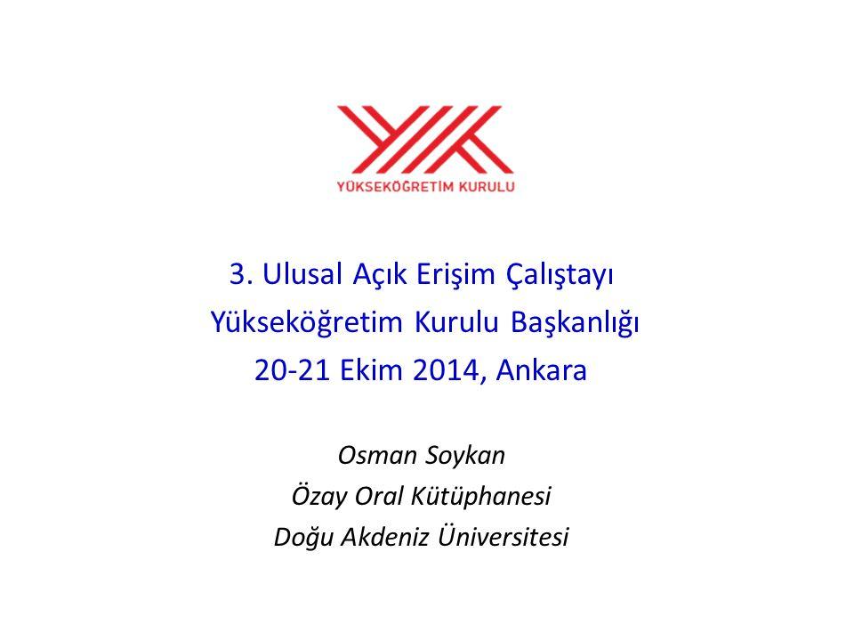 3. Ulusal Açık Erişim Çalıştayı Yükseköğretim Kurulu Başkanlığı 20-21 Ekim 2014, Ankara Osman Soykan Özay Oral Kütüphanesi Doğu Akdeniz Üniversitesi