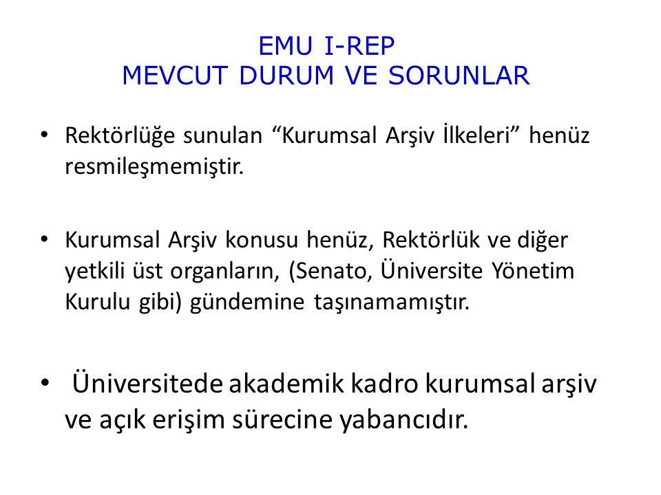 EMU I-REP MEVCUT DURUM VE SORUNLAR Rektörlüğe sunulan Kurumsal Arşiv İlkeleri henüz resmileşmemiştir.