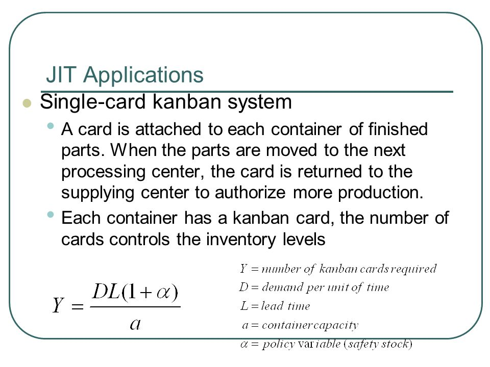 JIT Applications Single-card kanban system A card is attached to each container of finished parts.