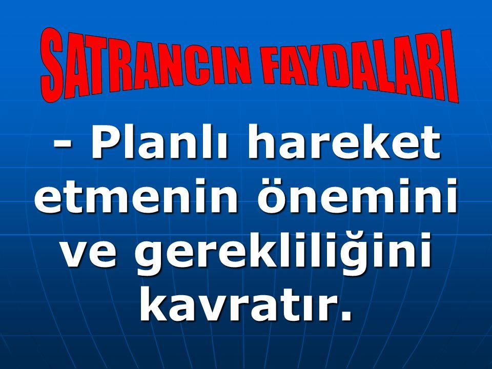 - Planlı hareket etmenin önemini ve gerekliliğini kavratır.