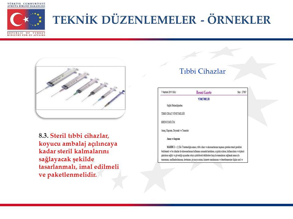 TEKNİK DÜZENLEMELER - ÖRNEKLER 8.3. Steril tıbbi cihazlar, koyucu ambalaj açılıncaya kadar steril kalmalarını sağlayacak şekilde tasarlanmalı, imal ed
