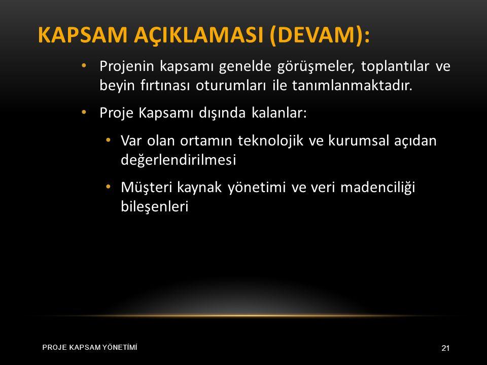 KAPSAM AÇIKLAMASI (DEVAM): 21 Projenin kapsamı genelde görüşmeler, toplantılar ve beyin fırtınası oturumları ile tanımlanmaktadır.