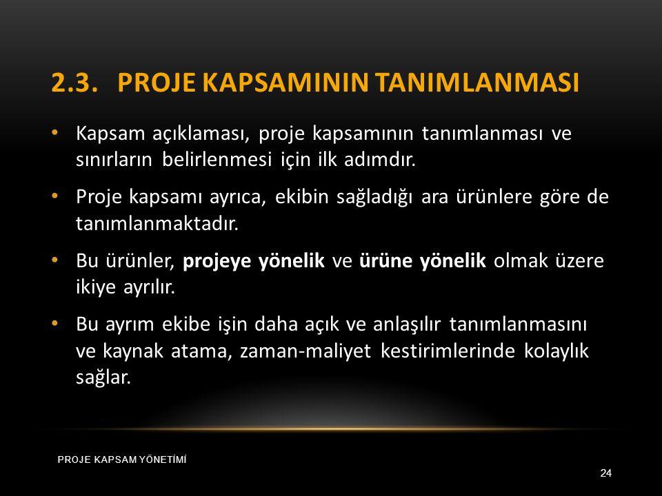 2.3.PROJE KAPSAMININ TANIMLANMASI 24 Kapsam açıklaması, proje kapsamının tanımlanması ve sınırların belirlenmesi için ilk adımdır.