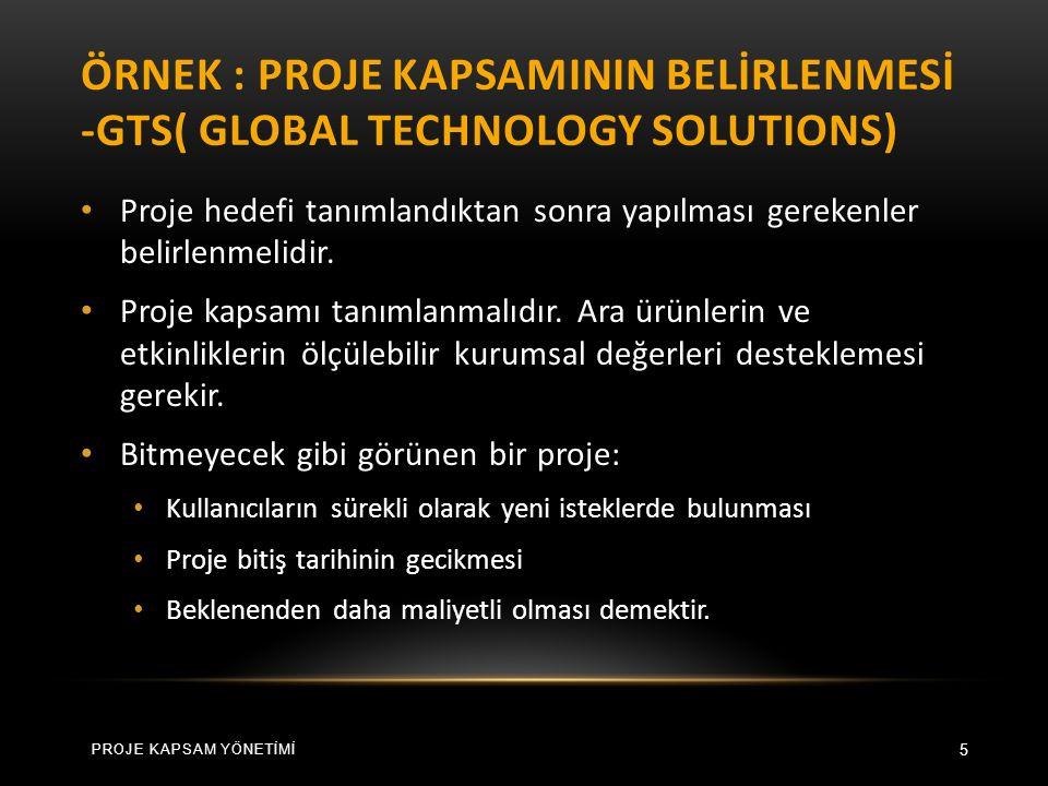 ÖRNEK : PROJE KAPSAMININ BELİRLENMESİ -GTS( GLOBAL TECHNOLOGY SOLUTIONS) 5 Proje hedefi tanımlandıktan sonra yapılması gerekenler belirlenmelidir.
