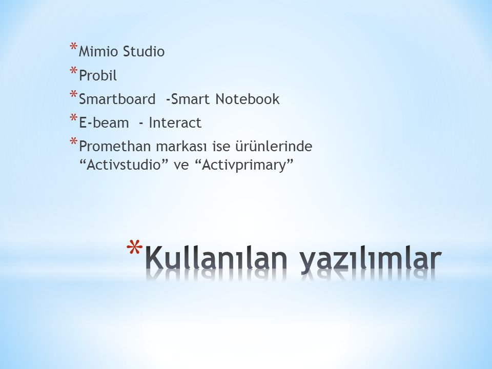 "* Mimio Studio * Probil * Smartboard -Smart Notebook * E-beam - Interact * Promethan markası ise ürünlerinde ""Activstudio"" ve ""Activprimary"""