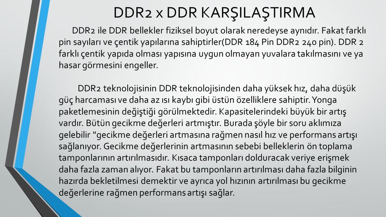 DDR2 x DDR KARŞILAŞTIRMA DDR2 ile DDR bellekler fiziksel boyut olarak neredeyse aynıdır.