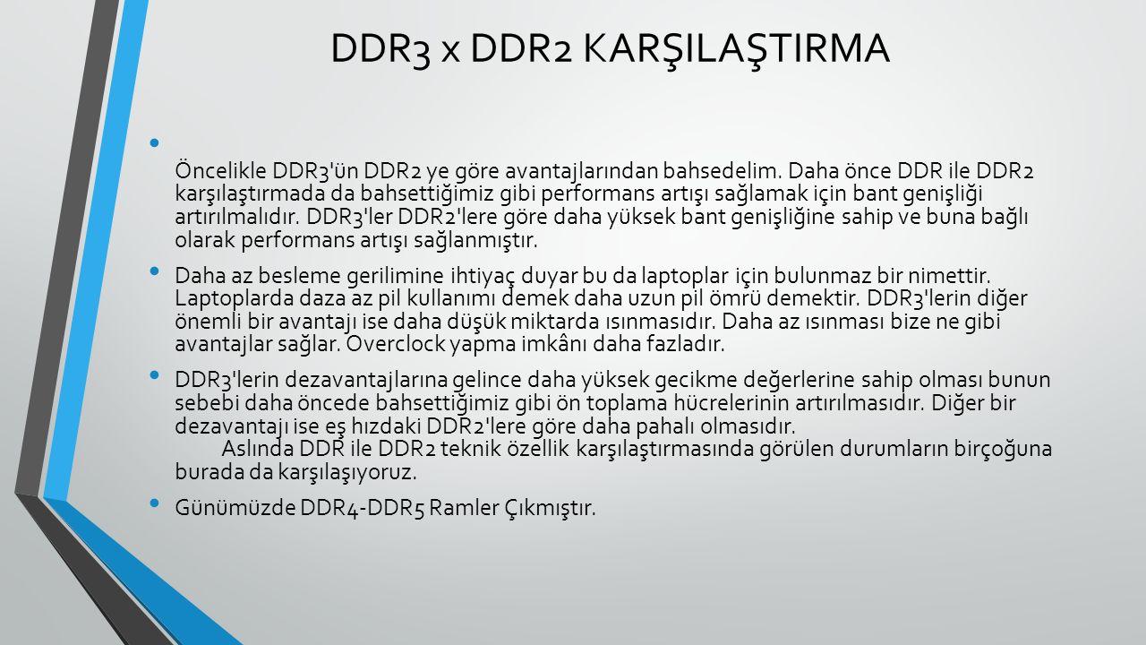 DDR3 x DDR2 KARŞILAŞTIRMA Öncelikle DDR3 ün DDR2 ye göre avantajlarından bahsedelim.