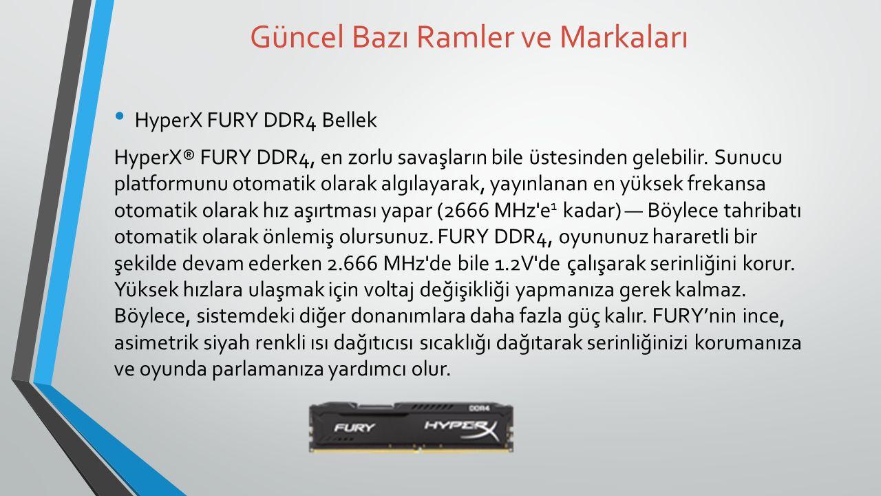 Güncel Bazı Ramler ve Markaları HyperX FURY DDR4 Bellek HyperX® FURY DDR4, en zorlu savaşların bile üstesinden gelebilir.