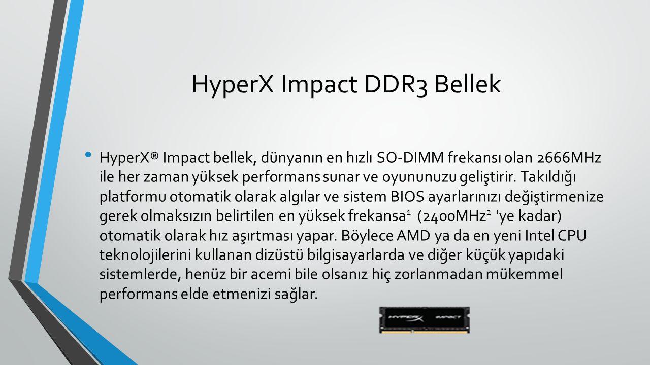 HyperX Impact DDR3 Bellek HyperX® Impact bellek, dünyanın en hızlı SO-DIMM frekansı olan 2666MHz ile her zaman yüksek performans sunar ve oyununuzu geliştirir.