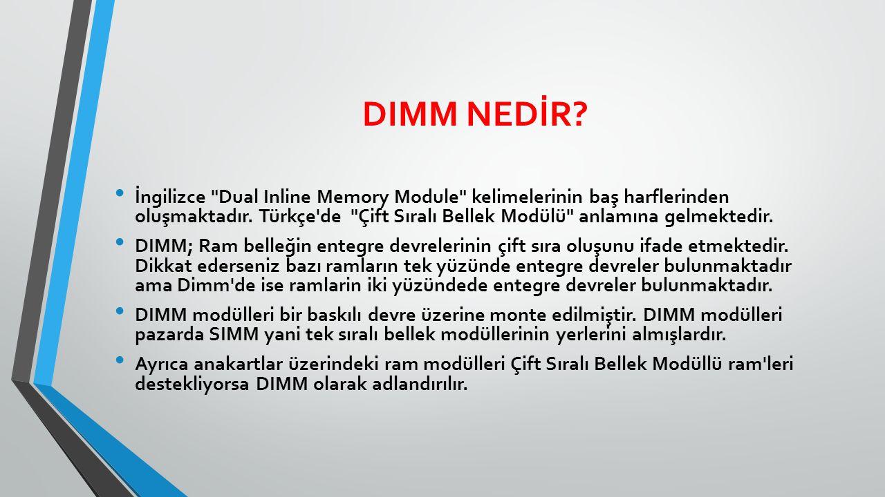 DIMM NEDİR. İngilizce Dual Inline Memory Module kelimelerinin baş harflerinden oluşmaktadır.