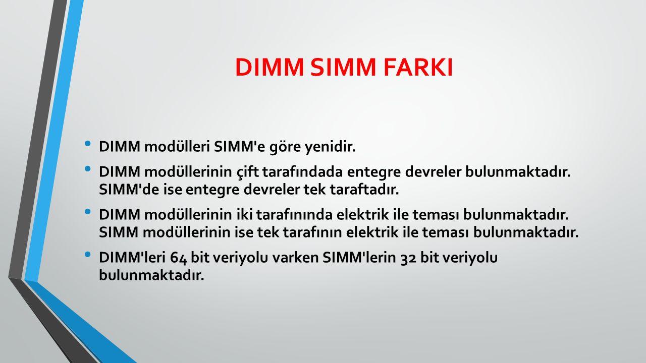 DIMM SIMM FARKI DIMM modülleri SIMM e göre yenidir.