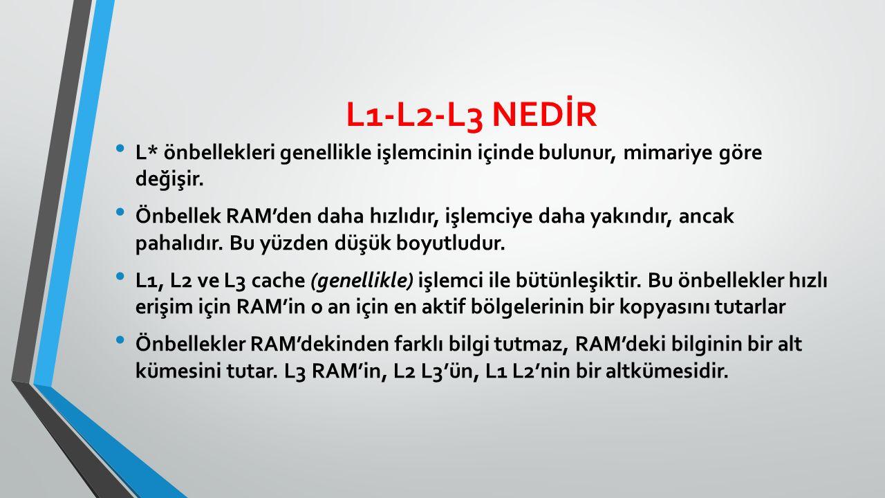 L1-L2-L3 NEDİR L* önbellekleri genellikle işlemcinin içinde bulunur, mimariye göre değişir.