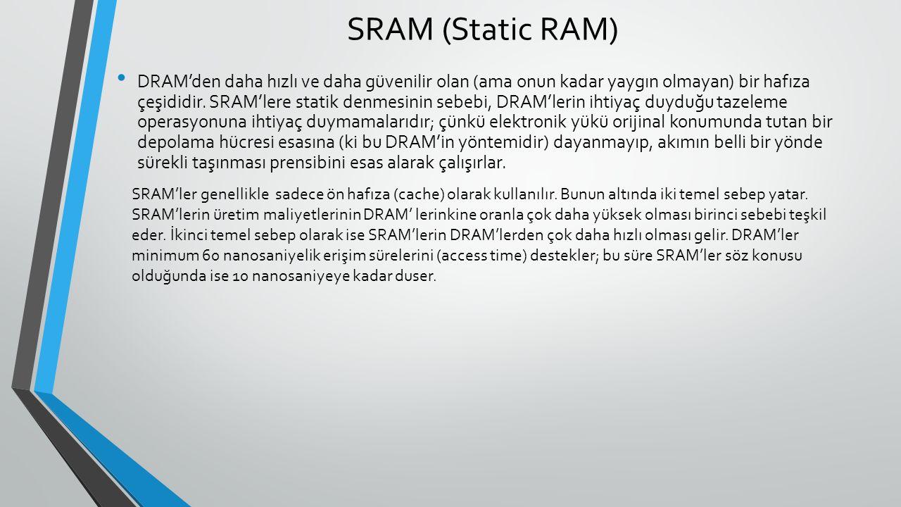 SRAM (Static RAM) DRAM'den daha hızlı ve daha güvenilir olan (ama onun kadar yaygın olmayan) bir hafıza çeşididir.