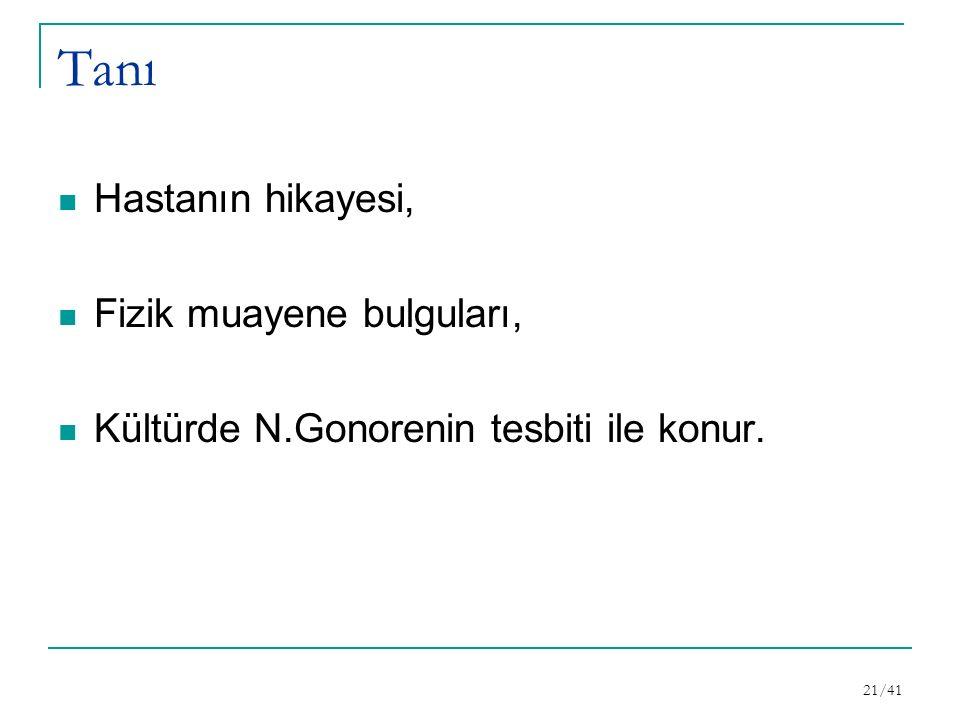 Tanı Hastanın hikayesi, Fizik muayene bulguları, Kültürde N.Gonorenin tesbiti ile konur. 21/41