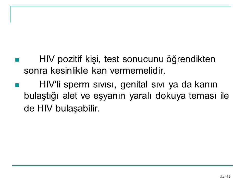 HIV pozitif kişi, test sonucunu öğrendikten sonra kesinlikle kan vermemelidir.