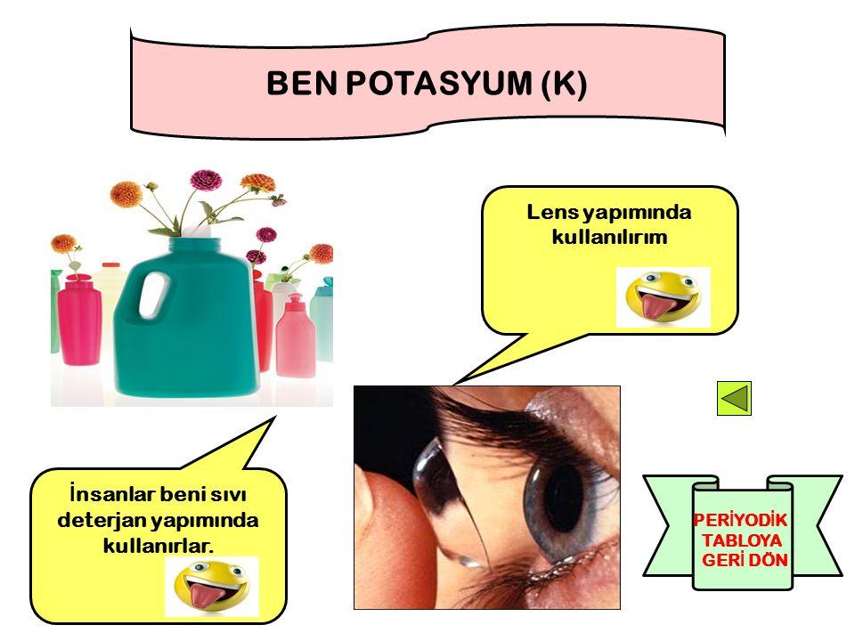 Lens yapımında kullanılırım BEN POTASYUM (K) İ nsanlar beni sıvı deterjan yapımında kullanırlar. PER İ YOD İ K TABLOYA GER İ DÖN
