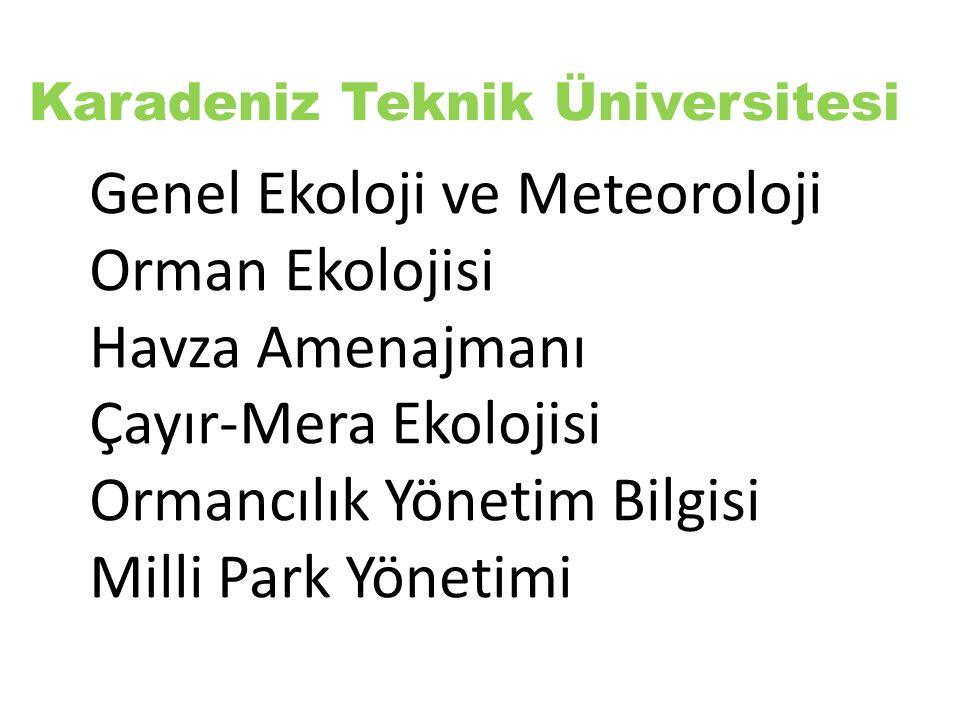 Karadeniz Teknik Üniversitesi Genel Ekoloji ve Meteoroloji Orman Ekolojisi Havza Amenajmanı Çayır-Mera Ekolojisi Ormancılık Yönetim Bilgisi Milli Park