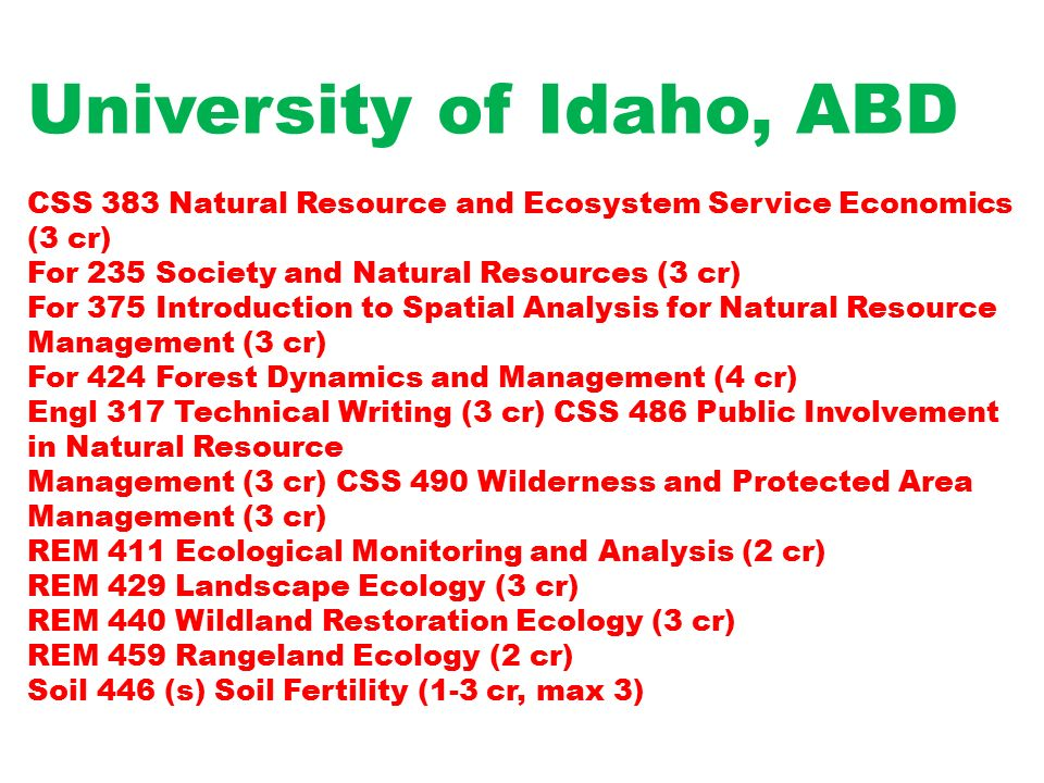 University of Idaho, ABD CSS 383 Natural Resource and Ecosystem Service Economics (3 cr) For 235 Society and Natural Resources (3 cr) For 375 Introduc