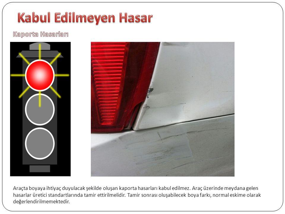 Araçta boyaya ihtiyaç duyulacak şekilde oluşan kaporta hasarları kabul edilmez.