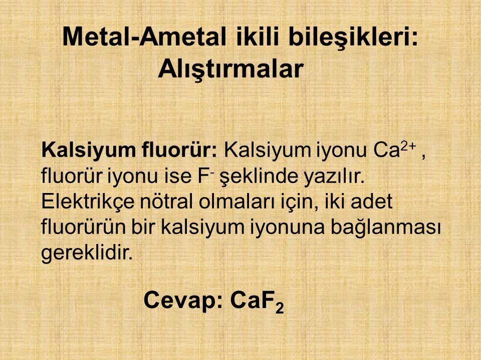 Kalsiyum fluorür: Kalsiyum iyonu Ca 2+, fluorür iyonu ise F - şeklinde yazılır.