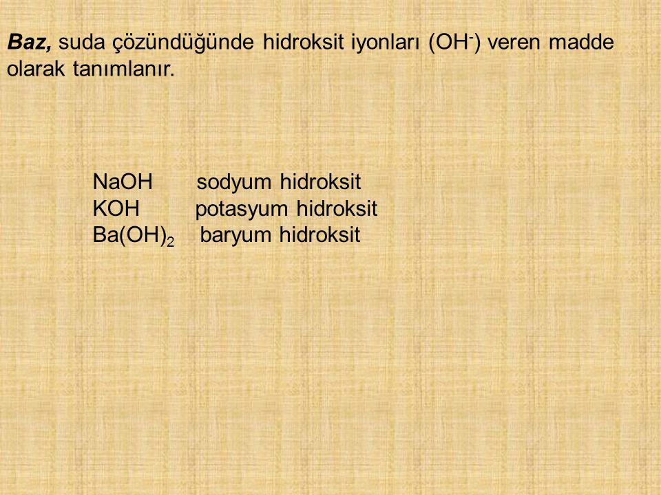 Baz, suda çözündüğünde hidroksit iyonları (OH - ) veren madde olarak tanımlanır. NaOH sodyum hidroksit KOH potasyum hidroksit Ba(OH) 2 baryum hidroksi