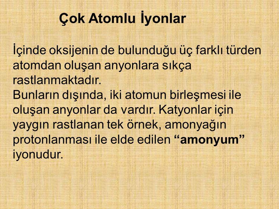 Çok Atomlu İyonlar İçinde oksijenin de bulunduğu üç farklı türden atomdan oluşan anyonlara sıkça rastlanmaktadır.