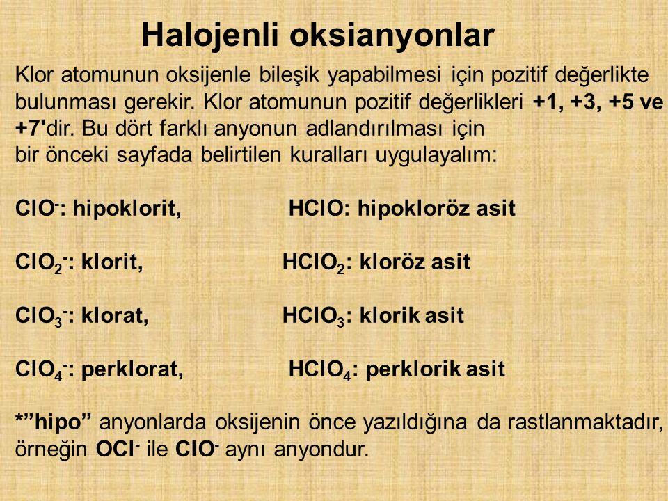 Klor atomunun oksijenle bileşik yapabilmesi için pozitif değerlikte bulunması gerekir. Klor atomunun pozitif değerlikleri +1, +3, +5 ve +7'dir. Bu dör