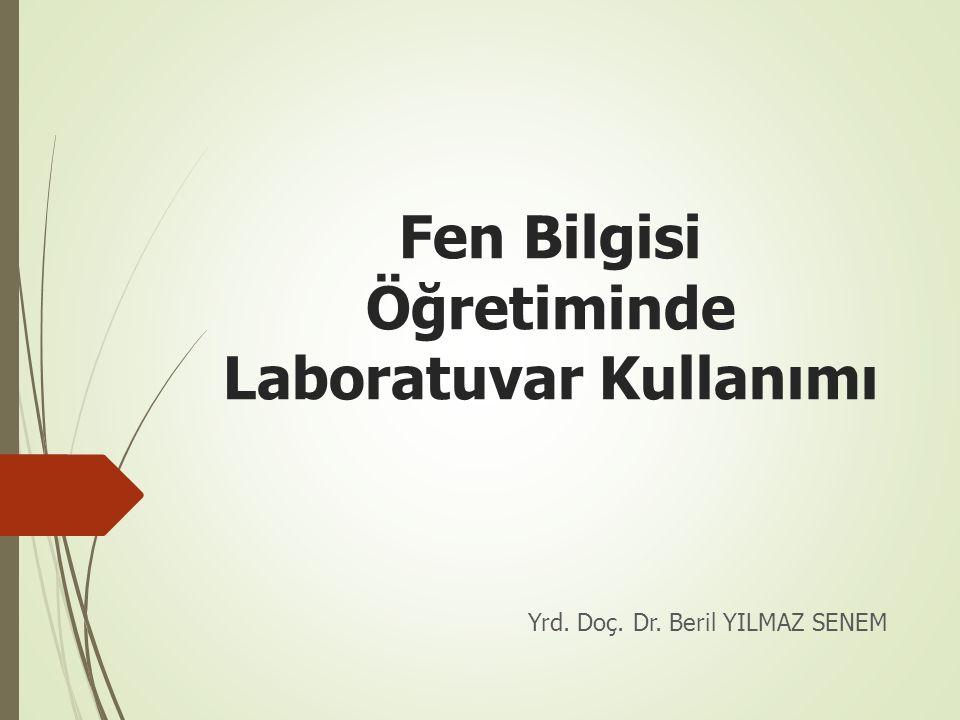Fen Bilgisi Öğretiminde Laboratuvar Kullanımı Yrd. Doç. Dr. Beril YILMAZ SENEM
