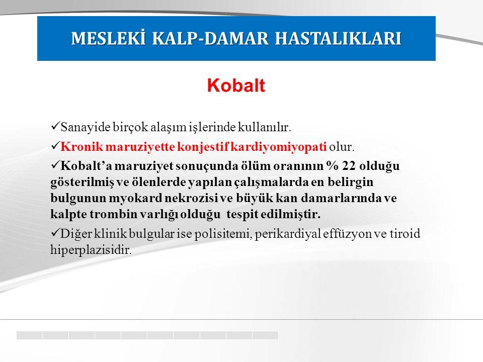 Kobalt Sanayide birçok alaşım işlerinde kullanılır. Kronik maruziyette konjestif kardiyomiyopati olur. Kobalt'a maruziyet sonuçunda ölüm oranının % 22