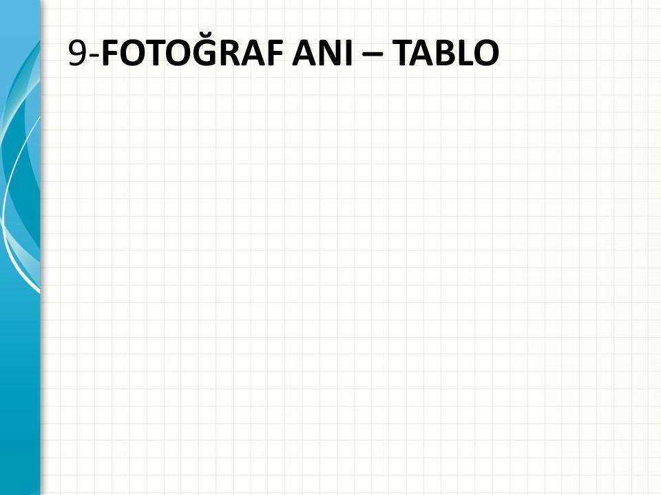 9-FOTOĞRAF ANI – TABLO