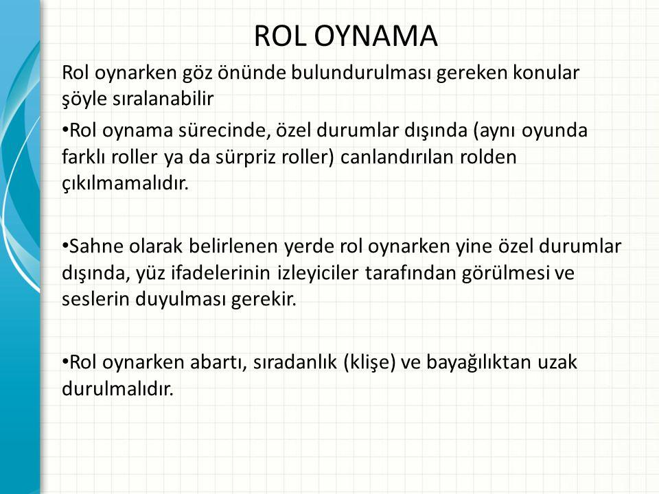 ROL OYNAMA Rol oynarken göz önünde bulundurulması gereken konular şöyle sıralanabilir Rol oynama sürecinde, özel durumlar dışında (aynı oyunda farklı