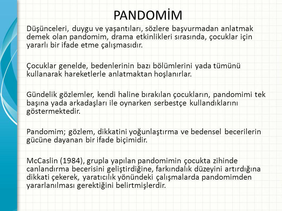 PANDOMİM Düşünceleri, duygu ve yaşantıları, sözlere başvurmadan anlatmak demek olan pandomim, drama etkinlikleri sırasında, çocuklar için yararlı bir