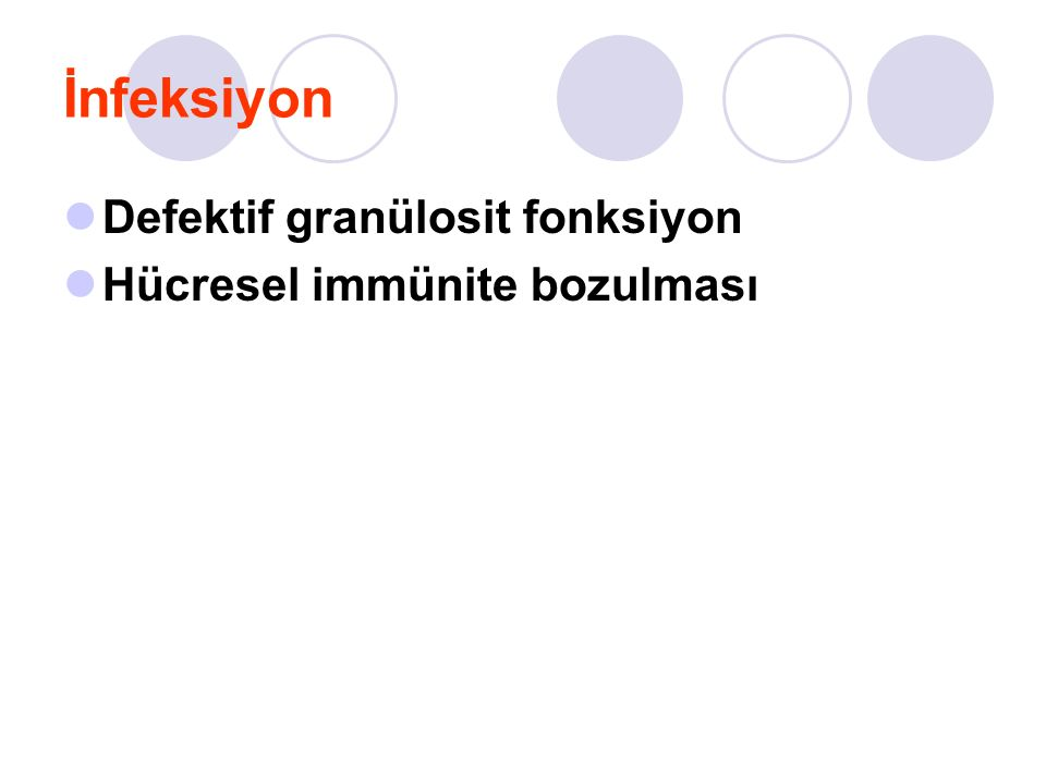 İnfeksiyon Defektif granülosit fonksiyon Hücresel immünite bozulması