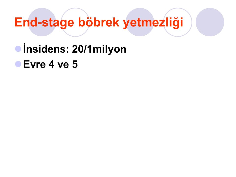 End-stage böbrek yetmezliği İnsidens: 20/1milyon Evre 4 ve 5
