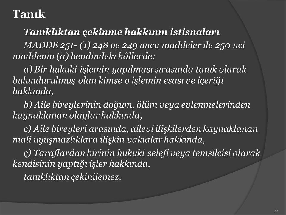 Tanık Tanıklıktan çekinme hakkının istisnaları MADDE 251- (1) 248 ve 249 uncu maddeler ile 250 nci maddenin (a) bendindeki hâllerde; a) Bir hukuki işl