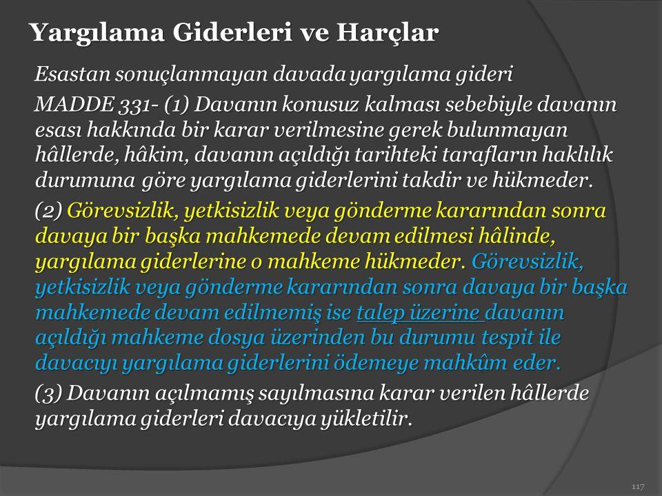 Yargılama Giderleri ve Harçlar Esastan sonuçlanmayan davada yargılama gideri MADDE 331- (1) Davanın konusuz kalması sebebiyle davanın esası hakkında b
