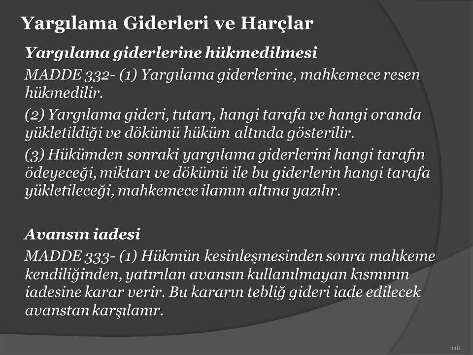 Yargılama Giderleri ve Harçlar Yargılama giderlerine hükmedilmesi MADDE 332- (1) Yargılama giderlerine, mahkemece resen hükmedilir. (2) Yargılama gide