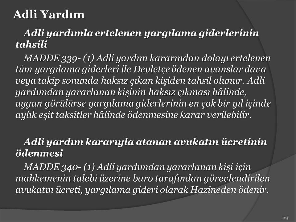 Adli Yardım Adli yardımla ertelenen yargılama giderlerinin tahsili MADDE 339- (1) Adli yardım kararından dolayı ertelenen tüm yargılama giderleri ile