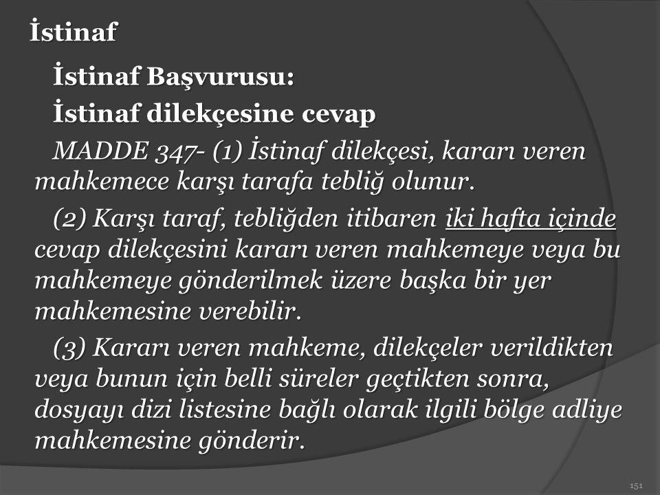 İstinaf İstinaf Başvurusu: İstinaf dilekçesine cevap MADDE 347- (1) İstinaf dilekçesi, kararı veren mahkemece karşı tarafa tebliğ olunur. (2) Karşı ta