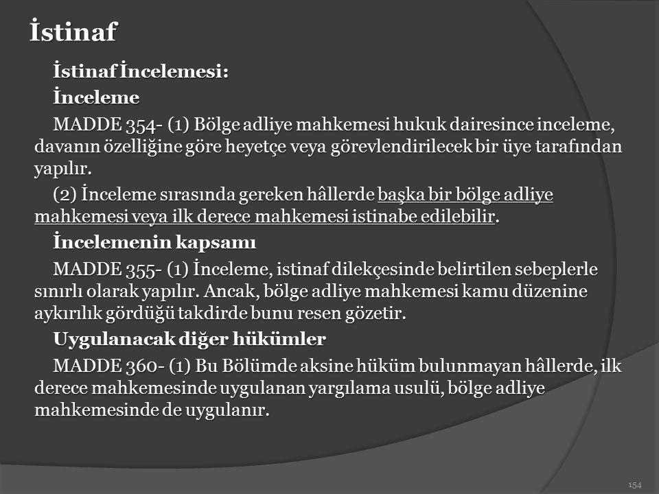 İstinaf İstinaf İncelemesi: İnceleme MADDE 354- (1) Bölge adliye mahkemesi hukuk dairesince inceleme, davanın özelliğine göre heyetçe veya görevlendir