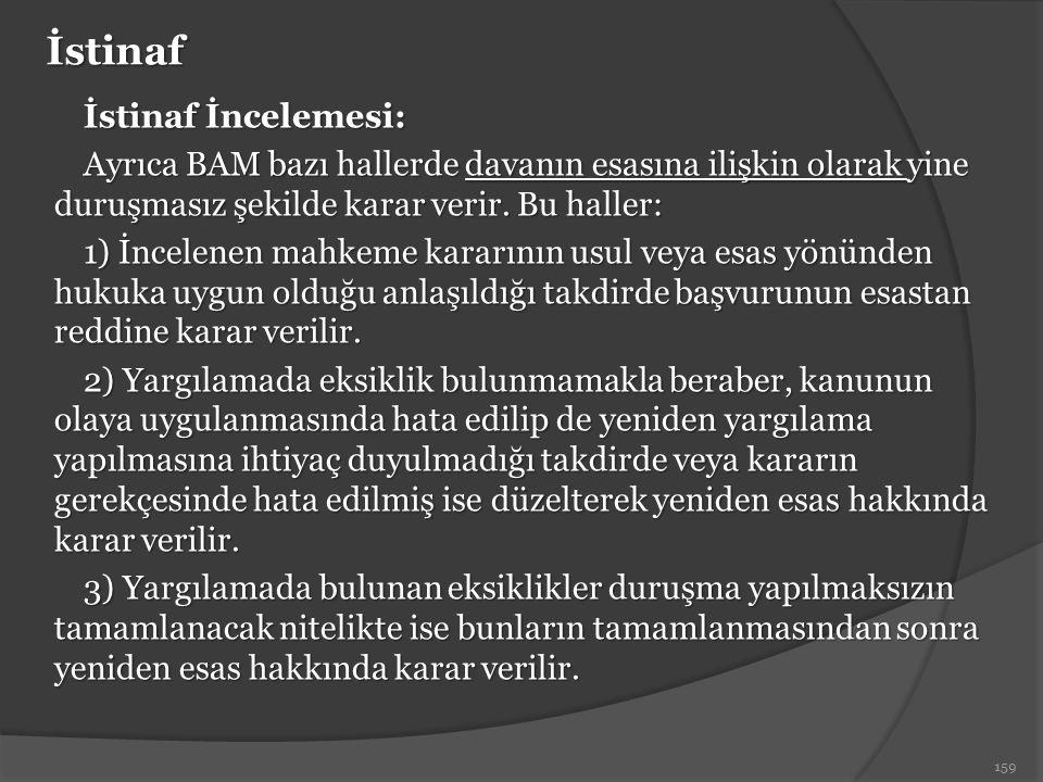 İstinaf İstinaf İncelemesi: Ayrıca BAM bazı hallerde davanın esasına ilişkin olarak yine duruşmasız şekilde karar verir. Bu haller: 1) İncelenen mahke
