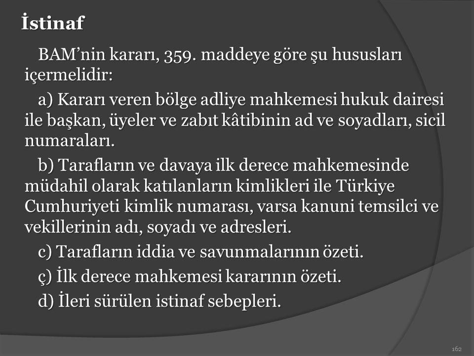 İstinaf BAM'nin kararı, 359. maddeye göre şu hususları içermelidir: a) Kararı veren bölge adliye mahkemesi hukuk dairesi ile başkan, üyeler ve zabıt k