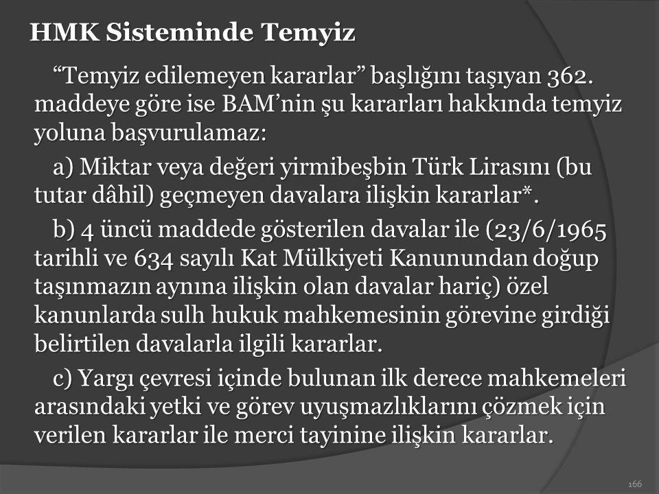 """HMK Sisteminde Temyiz """"Temyiz edilemeyen kararlar"""" başlığını taşıyan 362. maddeye göre ise BAM'nin şu kararları hakkında temyiz yoluna başvurulamaz: a"""