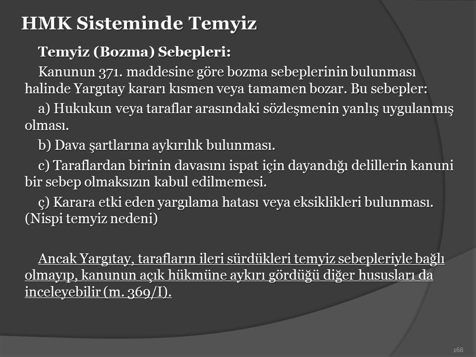 HMK Sisteminde Temyiz Temyiz (Bozma) Sebepleri: Kanunun 371. maddesine göre bozma sebeplerinin bulunması halinde Yargıtay kararı kısmen veya tamamen b