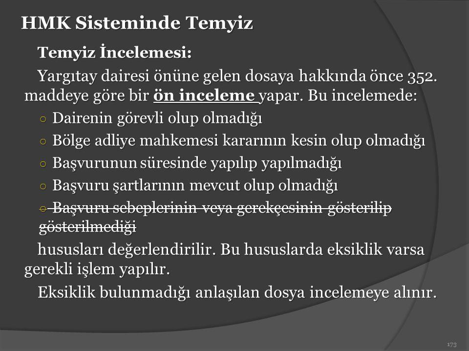 HMK Sisteminde Temyiz Temyiz İncelemesi: Yargıtay dairesi önüne gelen dosaya hakkında önce 352. maddeye göre bir ön inceleme yapar. Bu incelemede: ○ D