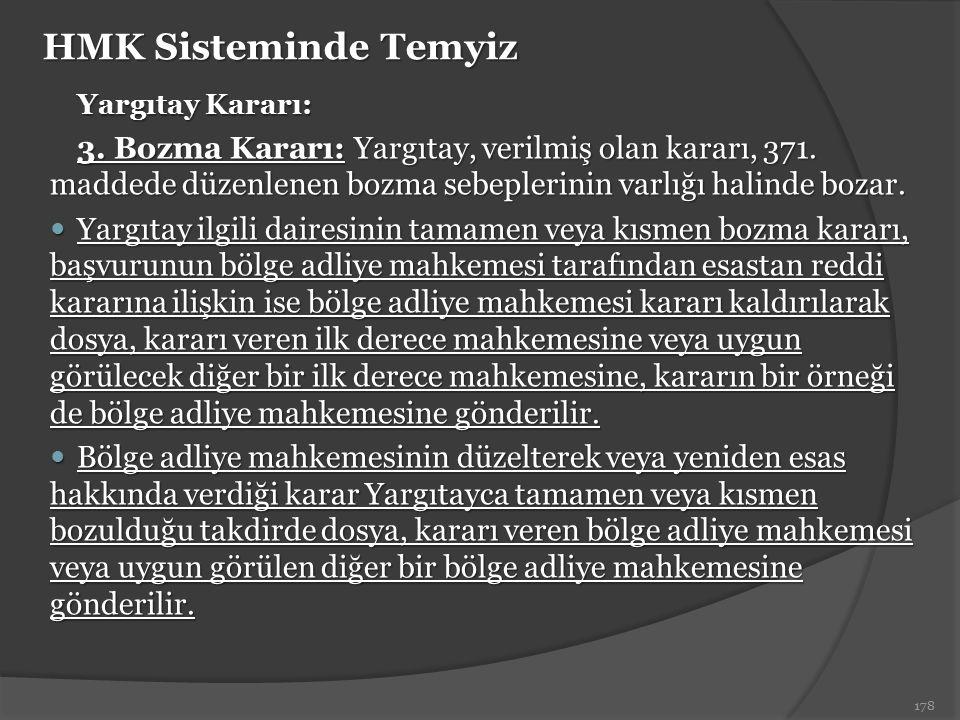HMK Sisteminde Temyiz Yargıtay Kararı: 3. Bozma Kararı: Yargıtay, verilmiş olan kararı, 371. maddede düzenlenen bozma sebeplerinin varlığı halinde boz