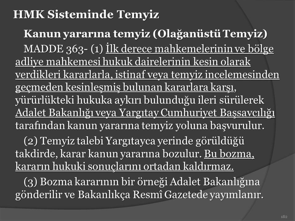 HMK Sisteminde Temyiz Kanun yararına temyiz (Olağanüstü Temyiz) MADDE 363- (1) İlk derece mahkemelerinin ve bölge adliye mahkemesi hukuk dairelerinin