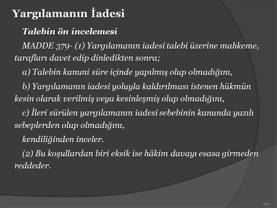 Yargılamanın İadesi Talebin ön incelemesi MADDE 379- (1) Yargılamanın iadesi talebi üzerine mahkeme, tarafları davet edip dinledikten sonra; a) Talebi
