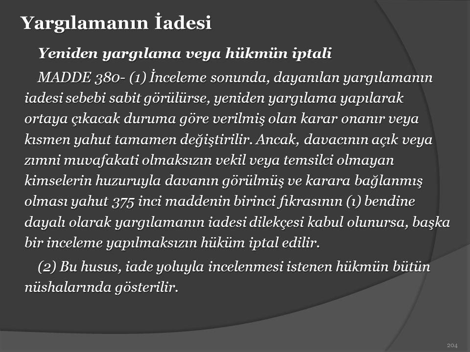 Yargılamanın İadesi Yeniden yargılama veya hükmün iptali MADDE 380- (1) İnceleme sonunda, dayanılan yargılamanın iadesi sebebi sabit görülürse, yenide