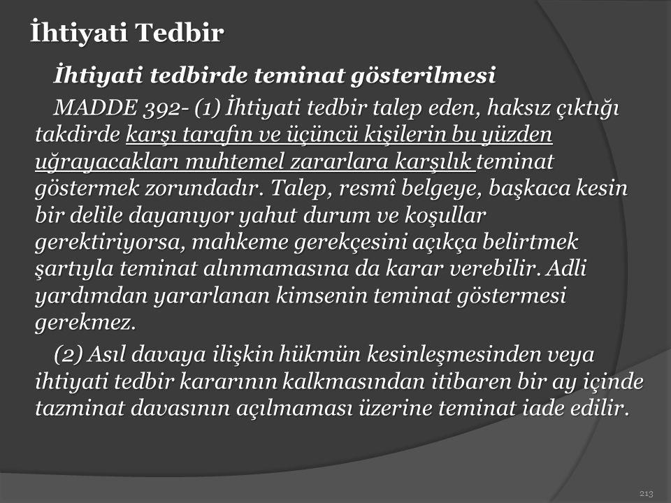 İhtiyati Tedbir İhtiyati tedbirde teminat gösterilmesi MADDE 392- (1) İhtiyati tedbir talep eden, haksız çıktığı takdirde karşı tarafın ve üçüncü kişi